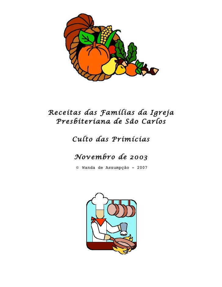 Receitas das Famílias da Igreja  Presbiteriana de São Carlos       Culto das Primícias        Novembro de 2003       ©   W...