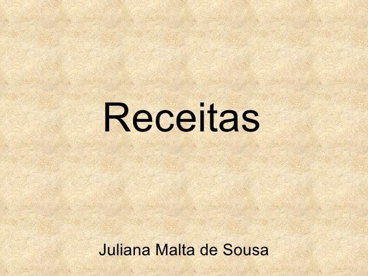 Receitas  Juliana Malta de Sousa
