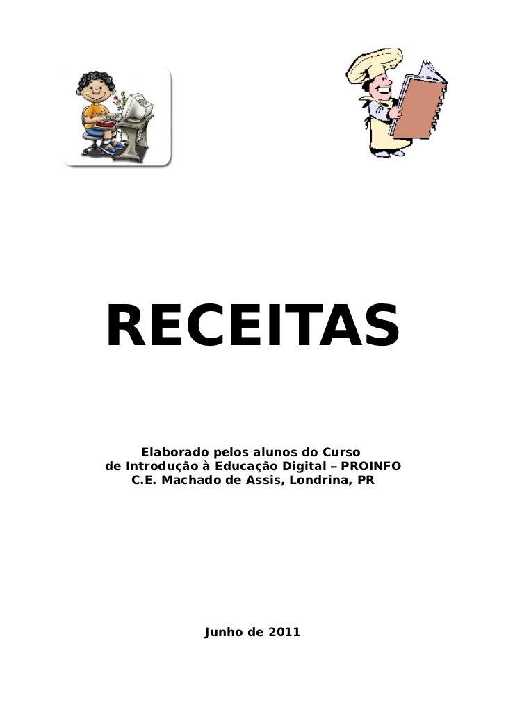 RECEITAS      Elaborado pelos alunos do Cursode Introdução à Educação Digital – PROINFO    C.E. Machado de Assis, Londrina...