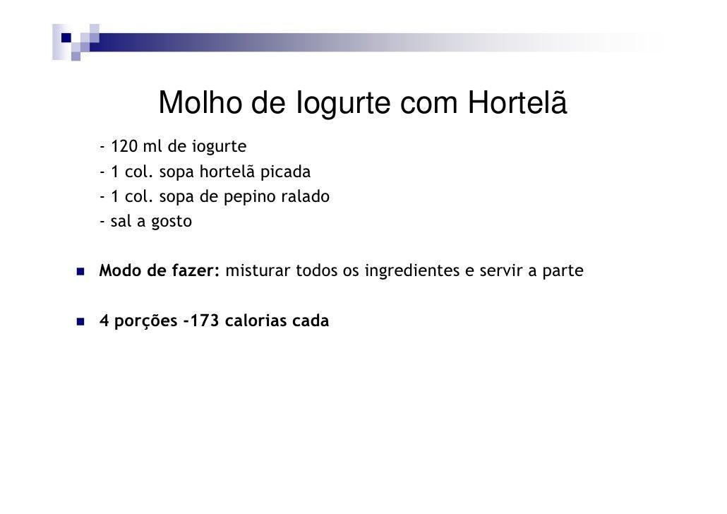 Molho de Iogurte com Hortelã - 120 ml de iogurte - 1 col. sopa hortelã picada - 1 col. sopa de pepino ralado - sal a gosto...