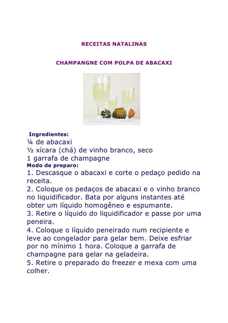 RECEITAS NATALINAS            CHAMPANGNE COM POLPA DE ABACAXI     Ingredientes: ¼ de abacaxi ½ xícara (chá) de vinho branc...