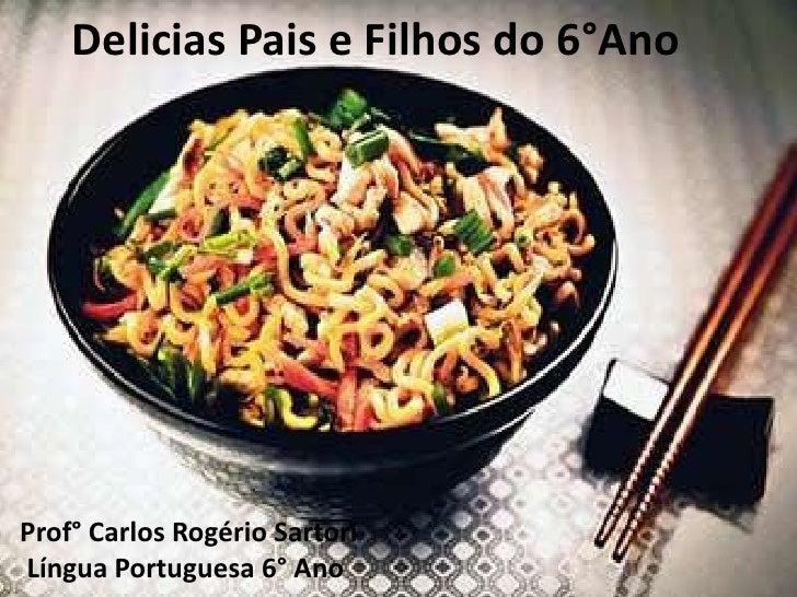 Delicias Pais e Filhos do 6°AnoProf° Carlos Rogério SartoriLíngua Portuguesa 6° Ano              1