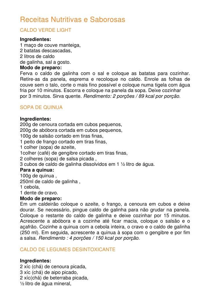 Receitas Nutritivas e Saborosas CALDO VERDE LIGHT Ingredientes: 1 maço de couve manteiga, 2 batatas descascadas, 2 litros ...