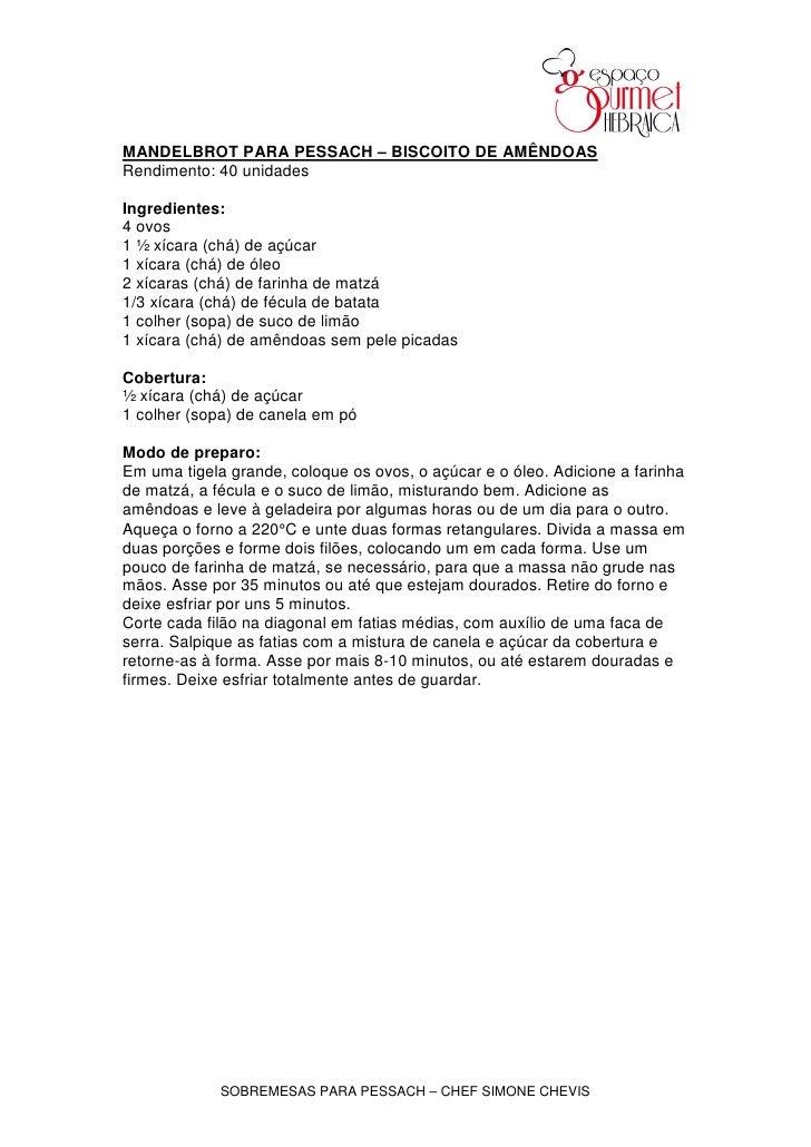 MANDELBROT PARA PESSACH – BISCOITO DE AMÊNDOAS Rendimento: 40 unidades  Ingredientes: 4 ovos 1 ½ xícara (chá) de açúcar 1 ...