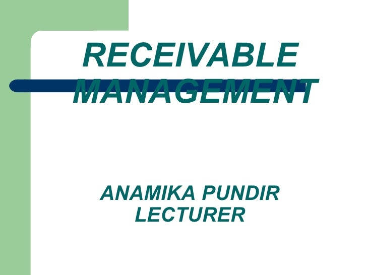 RECEIVABLE  MANAGEMENT ANAMIKA PUNDIR LECTURER