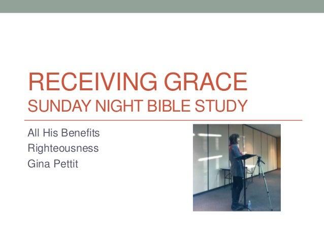 RECEIVING GRACESUNDAY NIGHT BIBLE STUDYAll His BenefitsRighteousnessGina Pettit