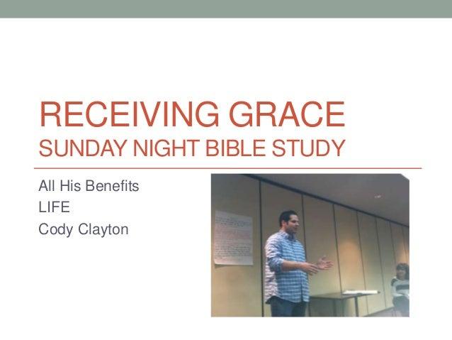 RECEIVING GRACESUNDAY NIGHT BIBLE STUDYAll His BenefitsLIFECody Clayton