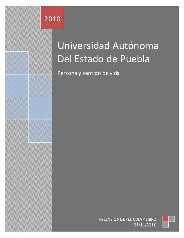 Universidad Autónoma Del Estado de Puebla Persona y sentido de vida 2010 RECENSIÓNDEPELÍCULA Y LIBRO 25/11/2010