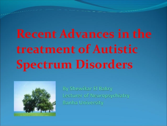 Recent Advances in the treatment of Autistic Spectrum Disorders