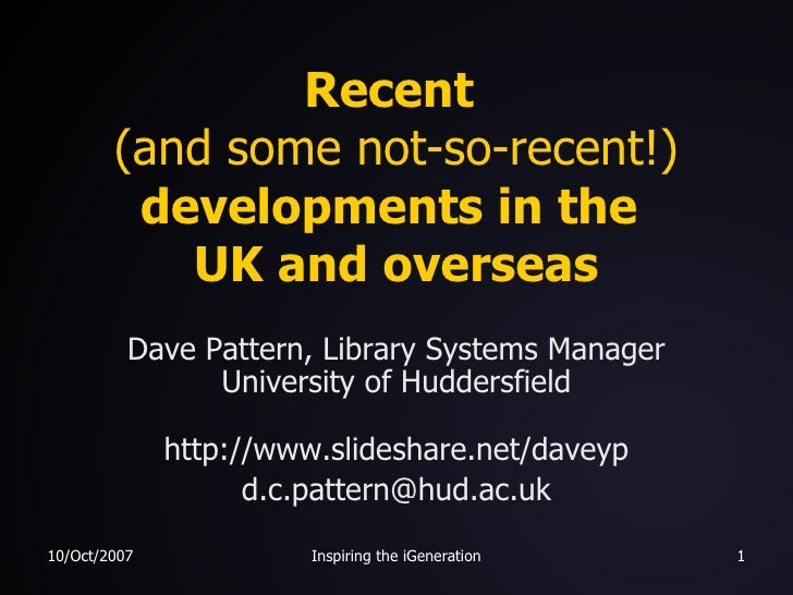 Recent  (and some not-so-recent!)  developments in the  UK and overseas Dave Pattern, Library Systems Manager University o...
