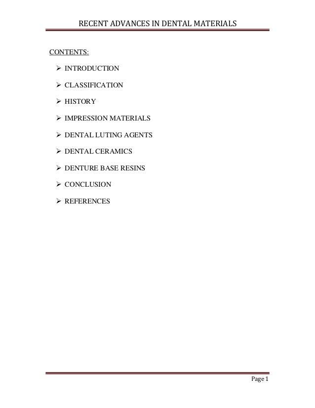 RECENT ADVANCES IN DENTAL MATERIALS Page 1 CONTENTS:  INTRODUCTION  CLASSIFICATION  HISTORY  IMPRESSION MATERIALS  DE...