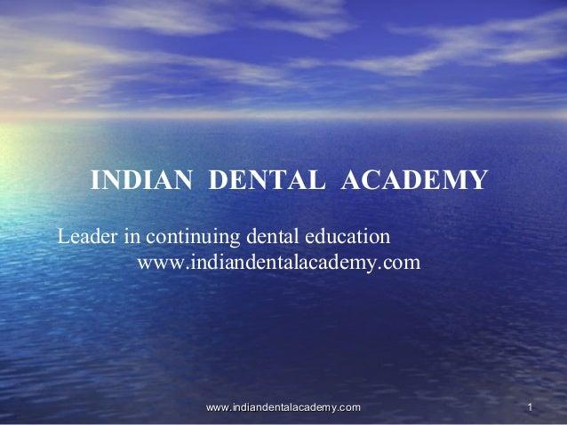 INDIAN DENTAL ACADEMY Leader in continuing dental education www.indiandentalacademy.com  www.indiandentalacademy.com  1