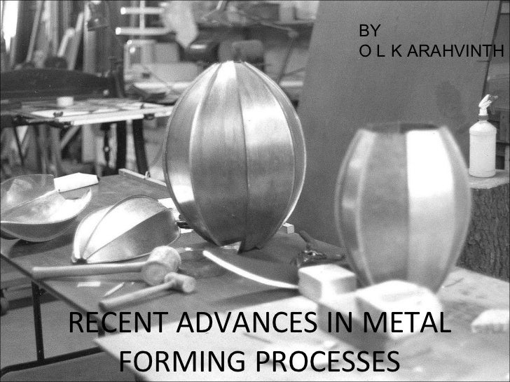 Recent advances in Metal Forming process