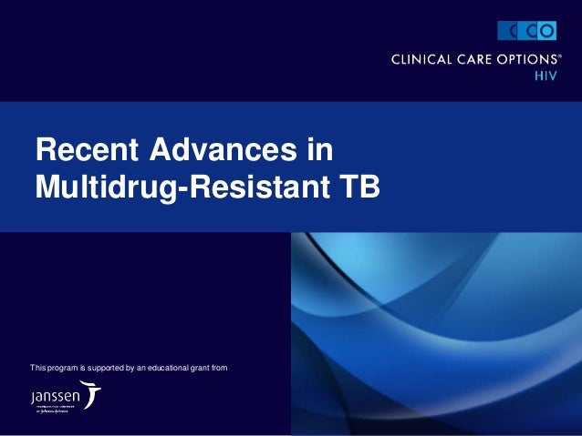 Recent Advances in Multidrug-Resistant TB This program is supported by an educational grant from