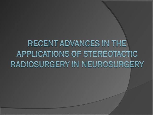 """ The term """"radiosurgery"""" has been modified to; the stereotactic application in one to five fractions of high-dose radiati..."""