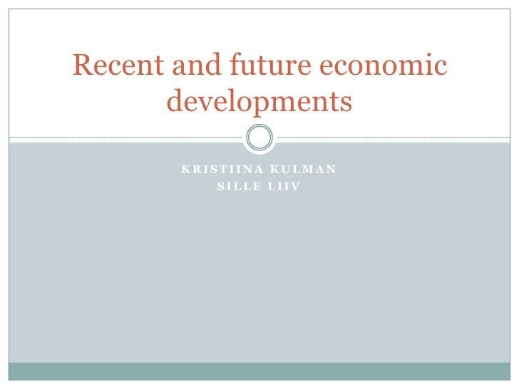 Kristiina Kulman<br />Sille Liiv<br />Recent and future economic developments<br />