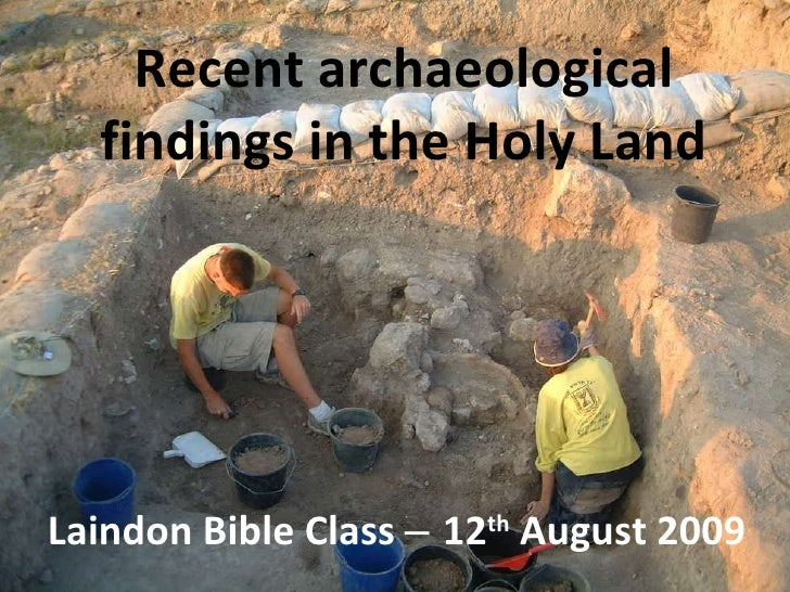 Recent archaeological findings in the Holy Land Laindon Bible Class  ‒  12 th  August 2009