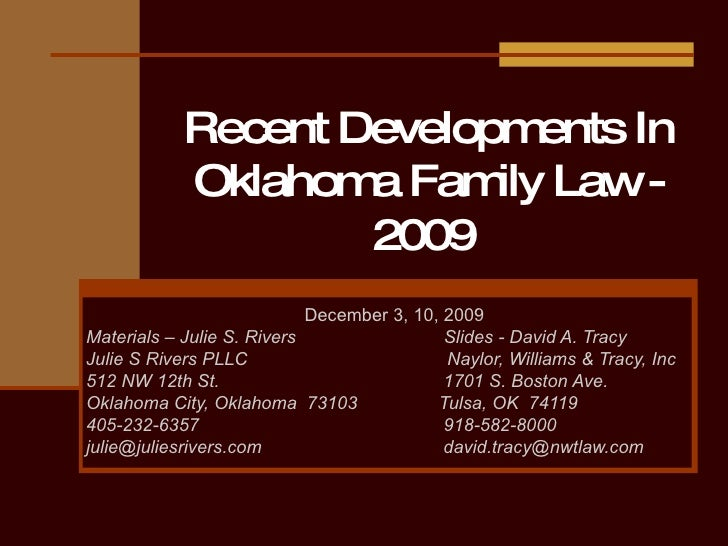 Recent Developments In Oklahoma Family Law - 2009  December 3, 10, 2009 Materials – Julie S. Rivers  Slides - David A. Tra...