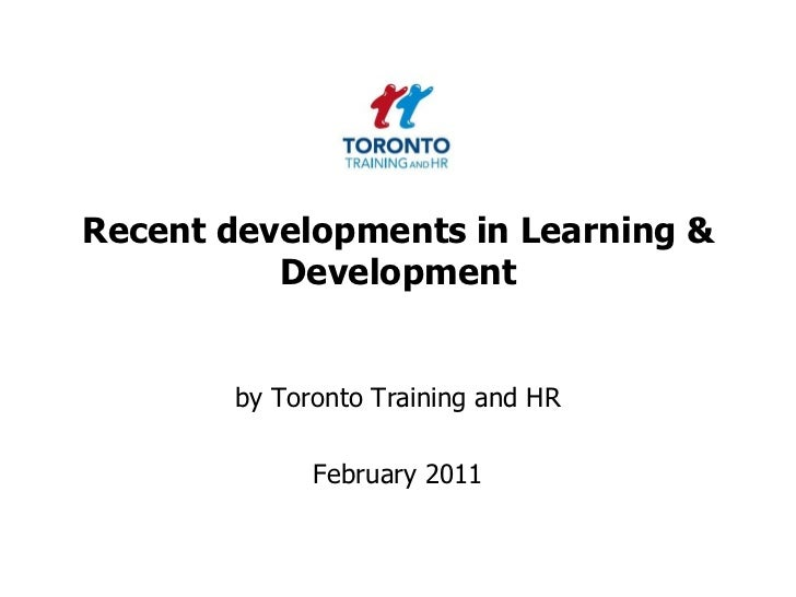 Recent developments in Learning & Development<br />by Toronto Training and HR <br />February 2011<br />