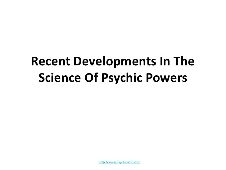 Recent Developments In The Science Of Psychic Powers<br />http://www.psychic-info.com<br />