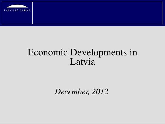 Economic Developments in         Latvia     December, 2012