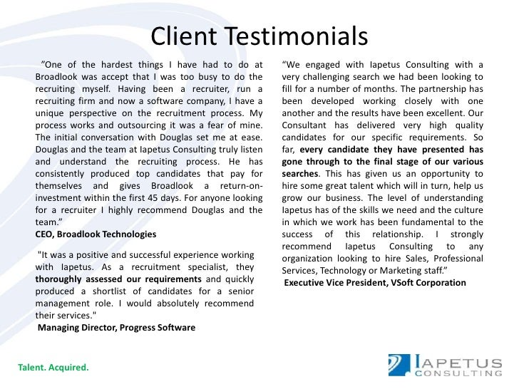 "Client Testimonials<br />""We engaged with Iapetus Consulting with a very challenging search we had been looking to fill fo..."