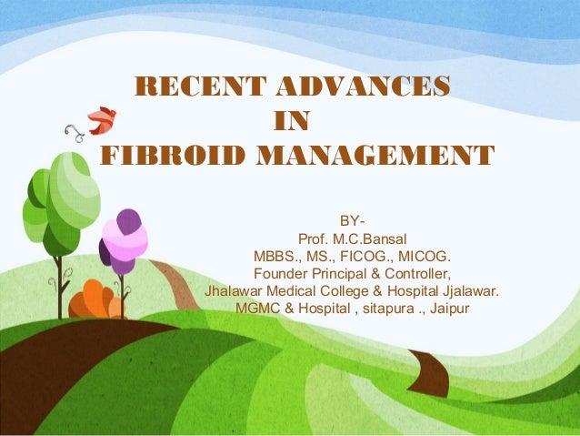 RECENT ADVANCES         INFIBROID MANAGEMENT                        BY-                 Prof. M.C.Bansal          MBBS., M...