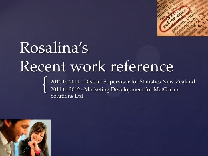 Rosalina'sRecent work reference  {   2010 to 2011 –District Supervisor for Statistics New Zealand      2011 to 2012 –Marke...