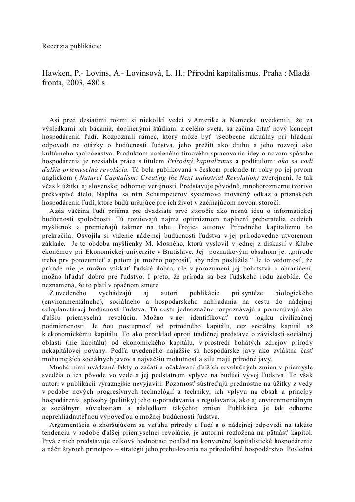 Recenzia publikácie:Hawken, P.- Lovins, A.- Lovinsová, L. H.: Přírodní kapitalismus. Praha : Mladáfronta, 2003, 480 s.   A...