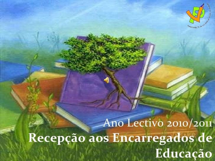 Ano Lectivo 2010/2011 Recepção aos Encarregados de Educação