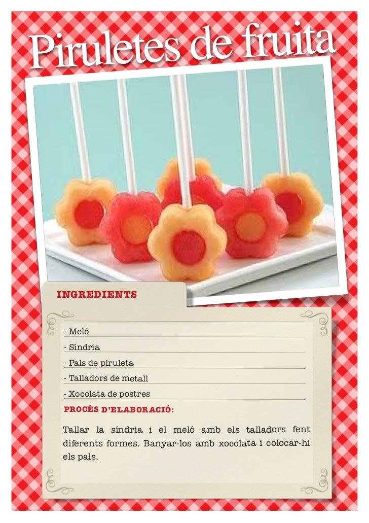 Piruletes de fruita INGREDIENTS  - Meló  - Síndria  - Pals de piruleta  - Talladors de metall  - Xocolata de postres   ROC...