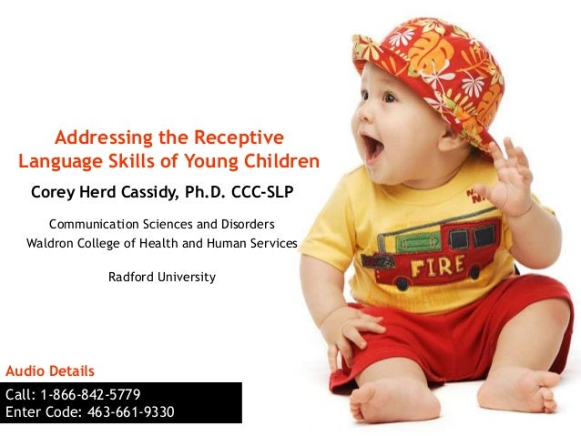 Addressing the Receptive Language Skills of Young Children   Corey Herd Cassidy, Ph.D. CCC-SLP     Communication Sciences ...