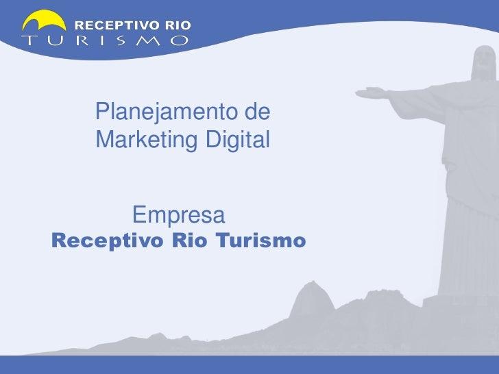Planejamento deMarketing Digital<br />EmpresaReceptivo Rio Turismo<br />