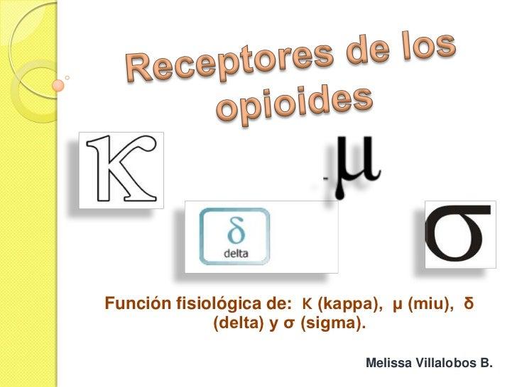 Función fisiológica de: Κ (kappa), µ (miu), δ             (delta) y σ (sigma).                               Melissa Villa...