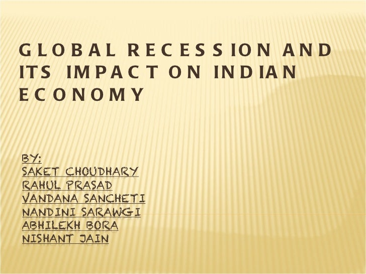 GLOBAL RECESSION AND ITS IMPACT ON INDIAN ECONOMY