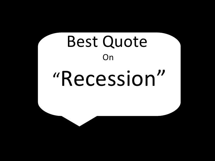 """Best Quote  On  """" Recession"""""""