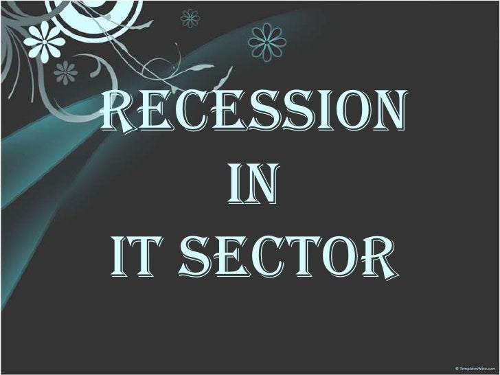 RECESSION     in IT SECTOR