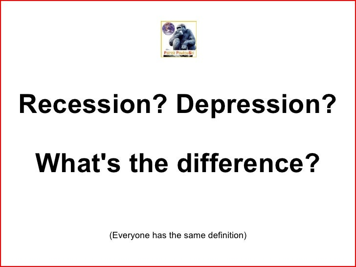 Recession? Depression? What's the difference? (Everyone has the same definition)