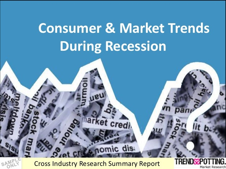 Consumer & Market Trends     During Recession     Cross Industry Research Summary Report