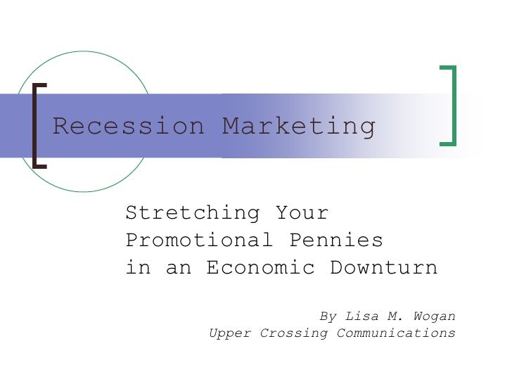 Recession Marketing       Stretching Your     Promotional Pennies     in an Economic Downturn                         By L...