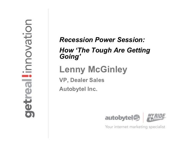 Recession Power Session:How 'The Tough Are GettingGoing'Lenny McGinleyVP, Dealer SalesAutobytel Inc.
