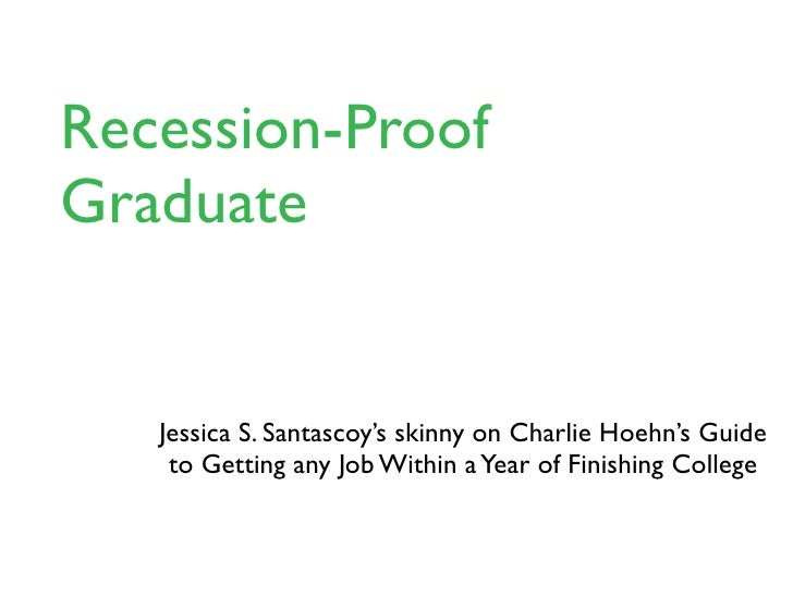 The Skinny Version of Recession-Proof Graduate        Jessica S. Santascoy's skinny on Charlie Hoehn's Guide      to Getti...