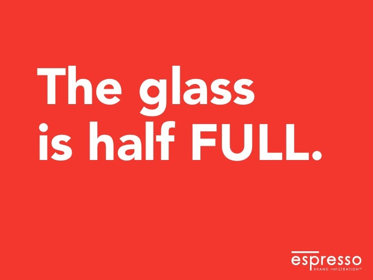 The glass is half FULL.