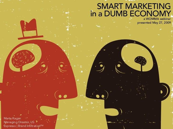 Smart Marketing in a Dumb Economy
