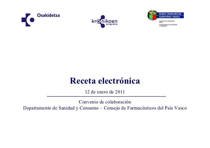 Receta electrónica                             12 de enero de 2011                           Convenio de colaboración Depa...