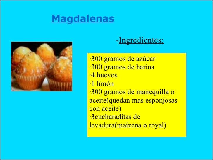 Magdalenas - Ingredientes: ·300 gramos de azúcar ·300 gramos de harina ·4 huevos ·1 limón ·300 gramos de manequilla o acei...