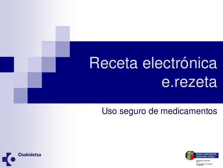 Receta electrónica          e.rezeta Uso seguro de medicamentos