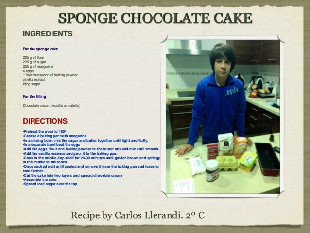 SPONGE CHOCOLATE CAKERecipe by Carlos Llerandi. 2º CINGREDIENTSFor the sponge cake225 g of flour225 g of sugar225 g of mar...