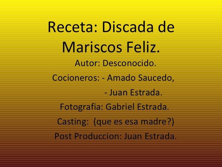 Receta: Discada de Mariscos Feliz. Autor: Desconocido. Cocioneros: - Amado Saucedo,  - Juan Estrada. Fotografia: Gabriel E...
