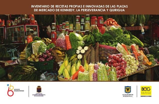 INVENTARIO DE RECETAS PROPIAS E INNOVADAS DE LAS PLAZAS  DE MERCADO DE KENNEDY, LA PERSEVERANCIA Y QUIRIGUA
